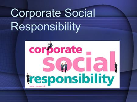 Corporate Social Responsibility. What is Corporate Social Responsibility? Looks at ethical issues on the organization level. Obligates organizations to.
