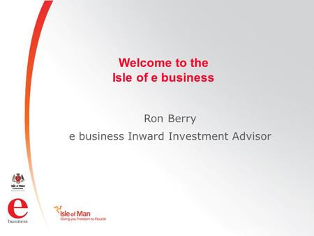 Welcome to the Isle of e business Ron Berry e business Inward Investment Advisor.