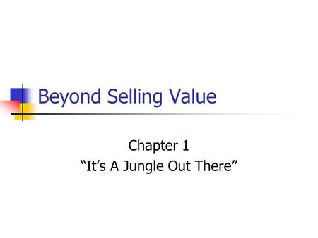 "Beyond Selling Value Chapter 1 ""It's A Jungle Out There"""