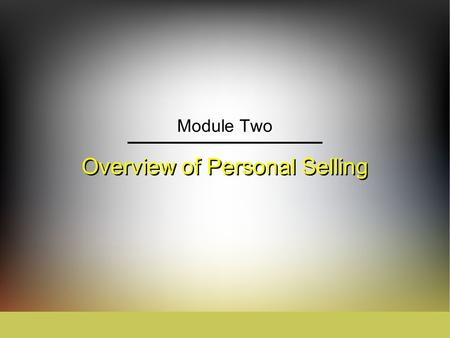 Overview of Personal Selling Module Two. IngramLaForgeAvila Schwepker Jr. Williams Sales Management: Analysis and Decision Making Module 2: Overview of.