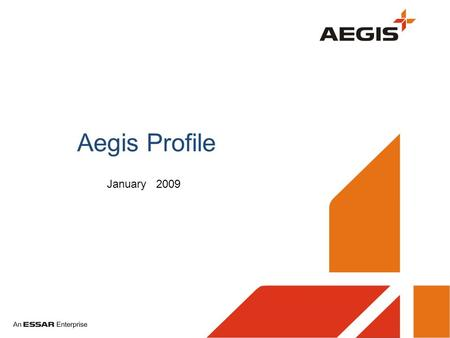 Aegis Profile January 2009. Quick Snapshot US$ 500 MM Integrated BPO Leader Interaction Services Back Office Services Value Added Services Status in the.