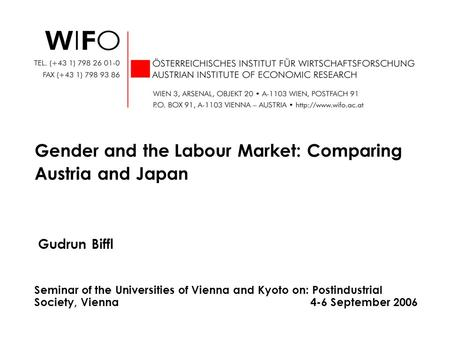 Gudrun Biffl Gender and the <strong>Labour</strong> Market: Comparing Austria and Japan Seminar of the Universities of Vienna and Kyoto on: Postindustrial Society, Vienna.