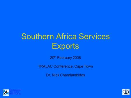 Southern Africa Services Exports 20 th February 2008 TRALAC Conference, Cape Town Dr. Nick Charalambides.