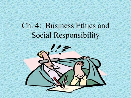 Ch. 4: Business Ethics and Social Responsibility.