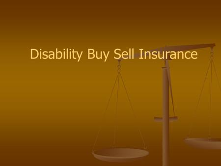Disability Buy Sell Insurance. If one or more business partners becomes disabled... Would they want to sell your share of the business? Would they want.