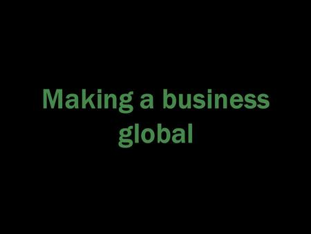 Making a business global.