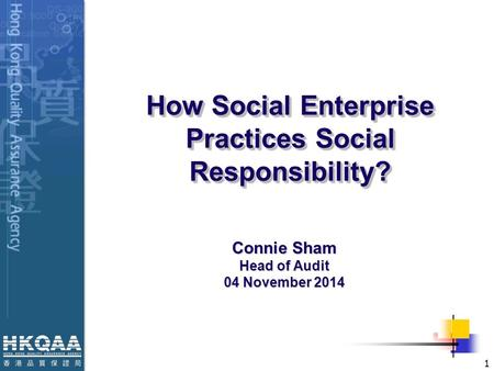 Connie Sham Head of Audit 04 November 2014 1 How Social Enterprise Practices Social Responsibility?