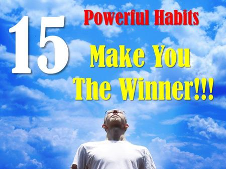 15 Powerful Habits Make You The Winner!!!.