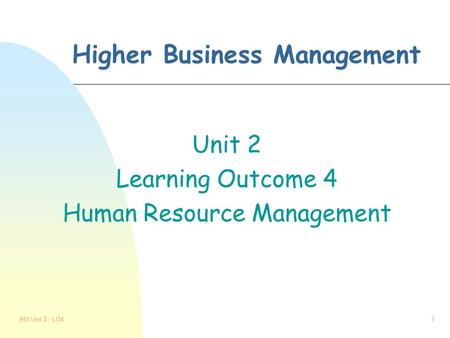 BM Unit 2 - LO41 Higher Business Management Unit 2 Learning Outcome 4 Human Resource Management.