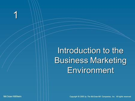 1 Introduction to the Business Marketing Environment McGraw-Hill/Irwin Copyright © 2005 by The McGraw-Hill Companies, Inc. All rights reserved.