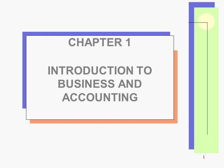 1 CHAPTER 1 INTRODUCTION TO BUSINESS AND ACCOUNTING.