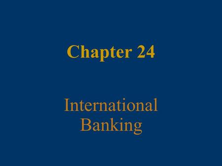 Chapter 24 International Banking. 24 - 2 McGraw-Hill/Irwin Money and Capital Markets, 9/e © 2006 The McGraw-Hill Companies, Inc., All Rights Reserved.