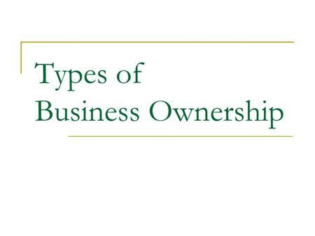 Types of Business Ownership. Sole Proprietorship A business owned and operated by one person. The owner is responsible for all operations of the business.