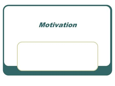 Motivation. Chapter Overview Employee performance depends on motivation to perform. Motivation leads to good performance when it is accompanied by ability,