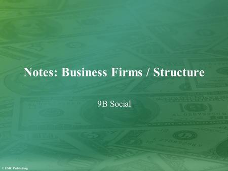 Notes: Business Firms / Structure 9B Social. About Business Firms Why Do Business Firms Exist? A business firm is an organization that uses resources.