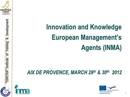 Innovation and Knowledge European Management's Agents (INMA) AIX DE PROVENCE, MARCH 29 th & 30 th 2012 1.