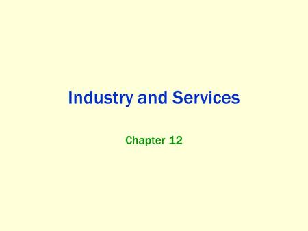 Industry and Services Chapter 12. Where did the Industrial Revolution begin, and How did it Diffuse? Key Question: