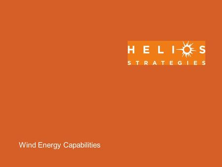 Wind Energy Capabilities. Helios Strategies: Who We Are Clean Energy Division of SMI Inc. Founded in 1990 by 2 Engineers 20 Staff (engineers, lobbyists,