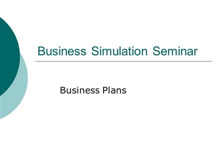 Business Simulation Seminar Business Plans. What is a Business Plan?  A structured document describing the goals, plans, and expected outcomes for the.