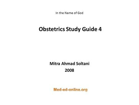 In the Name of God Obstetrics Study Guide 4 Mitra Ahmad Soltani 2008.