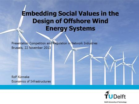Embedding Social Values in the Design of Offshore Wind Energy Systems Presentation Competition and Regulation in Network Industries Brussels, 22 November.