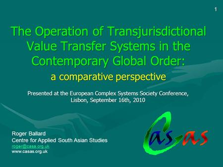 1 The Operation of Transjurisdictional Value Transfer Systems in the Contemporary Global Order: a comparative <strong>perspective</strong> Roger Ballard Centre for Applied.