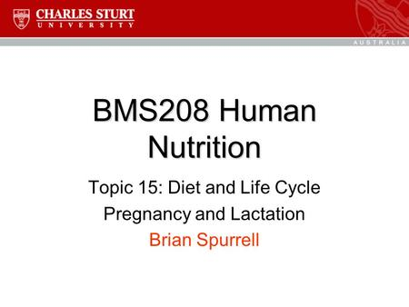 BMS208 Human Nutrition Topic 15: Diet and Life Cycle Pregnancy and Lactation Brian Spurrell.