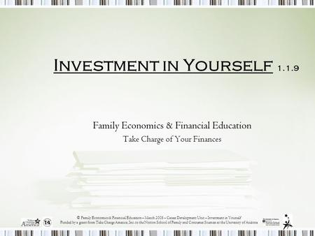 © Family Economics & Financial Education – March 2008 – Career Development Unit – Investment in Yourself Funded by a grant from Take Charge America, Inc.