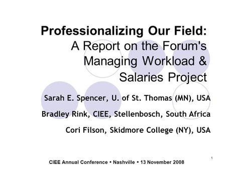 1 Professionalizing Our Field: A Report on the Forum's Managing Workload & Salaries Project Sarah E. Spencer, U. of St. Thomas (MN), USA Bradley Rink,