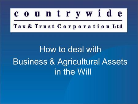 How to deal with Business & Agricultural Assets in the Will.