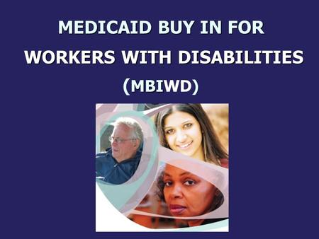 MEDICAID BUY IN FOR WORKERS WITH DISABILITIES MBI MEDICAID BUY IN FOR WORKERS WITH DISABILITIES ( MBIWD)