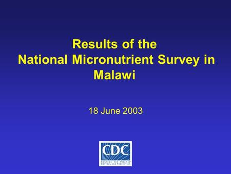 Results of the National Micronutrient Survey in Malawi 18 June 2003.