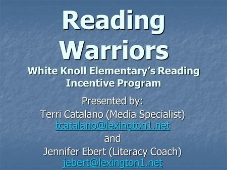 Reading Warriors White Knoll Elementary's Reading Incentive Program Presented by: Terri Catalano (Media Specialist)