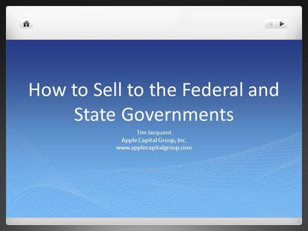 How to Sell to the Federal and State Governments Tim Jacquent Apple Capital Group, Inc. www.applecapitalgroup.com.