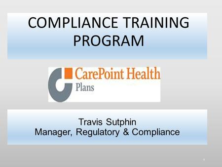 Travis Sutphin Manager, Regulatory & Compliance COMPLIANCE TRAINING PROGRAM 1.