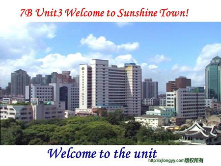 7B Unit3 Welcome to Sunshine Town! Welcome to the unit.