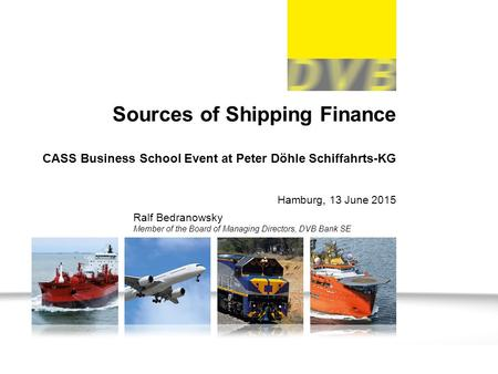 Slide 1 Hamburg, 13 June 2015 Sources of Shipping Finance CASS Business School Event at Peter Döhle Schiffahrts-KG Ralf Bedranowsky Member of the Board.