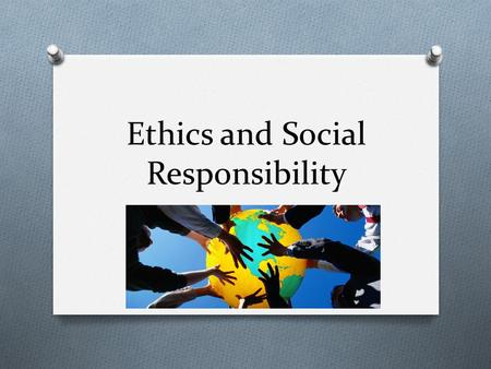 Ethics and Social Responsibility. Ethics O A set of moral principles by which people conduct themselves personally, socially, or professionally.