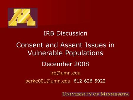 IRB Discussion Consent and Assent Issues in Vulnerable Populations December 2008  612-626-5922.