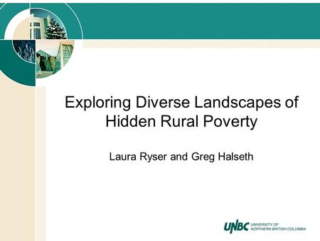 Exploring Diverse Landscapes of Hidden Rural Poverty Laura Ryser and Greg Halseth.
