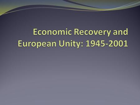 Post-War political and economic framework A. Bretton Woods Conference (1944) 1. Lay <strong>the</strong> foundations for modern international monetary system 2. General.