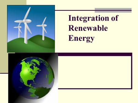 Integration of Renewable Energy. Outline of this presentation Introduction Basics of Renewable Technologies Scenario of Renewable Energy generation in.