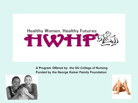 A Program Offered by the OU College of Nursing Funded by the George Kaiser Family Foundation Healthy Women, Healthy Futures.