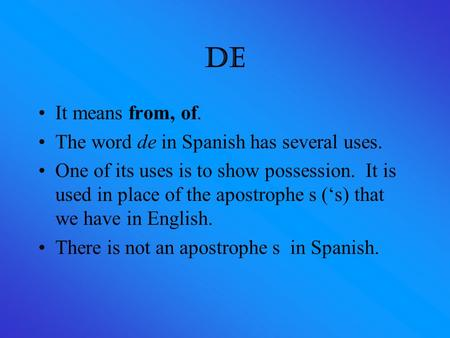 De It means from, of. The word de in Spanish has several uses.