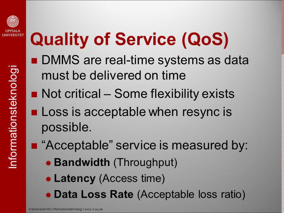 Informationsteknologi Institutionen för informationsteknologi | www.it.uu.se QoS Management  QoS Management  Process of managing resources to meet the Acceptable service criteria.
