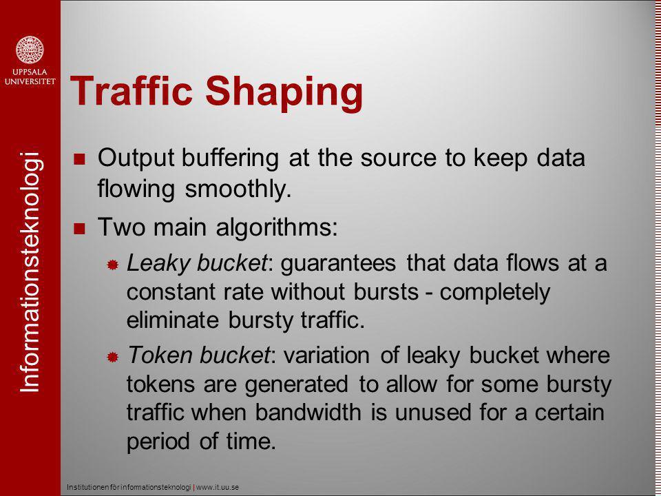 Informationsteknologi Institutionen för informationsteknologi | www.it.uu.se Traffic Shaping
