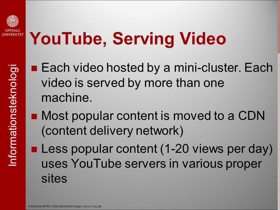 Informationsteknologi Institutionen för informationsteknologi | www.it.uu.se YouTube, Data Center Strategy  Used manage hosting providers at first.