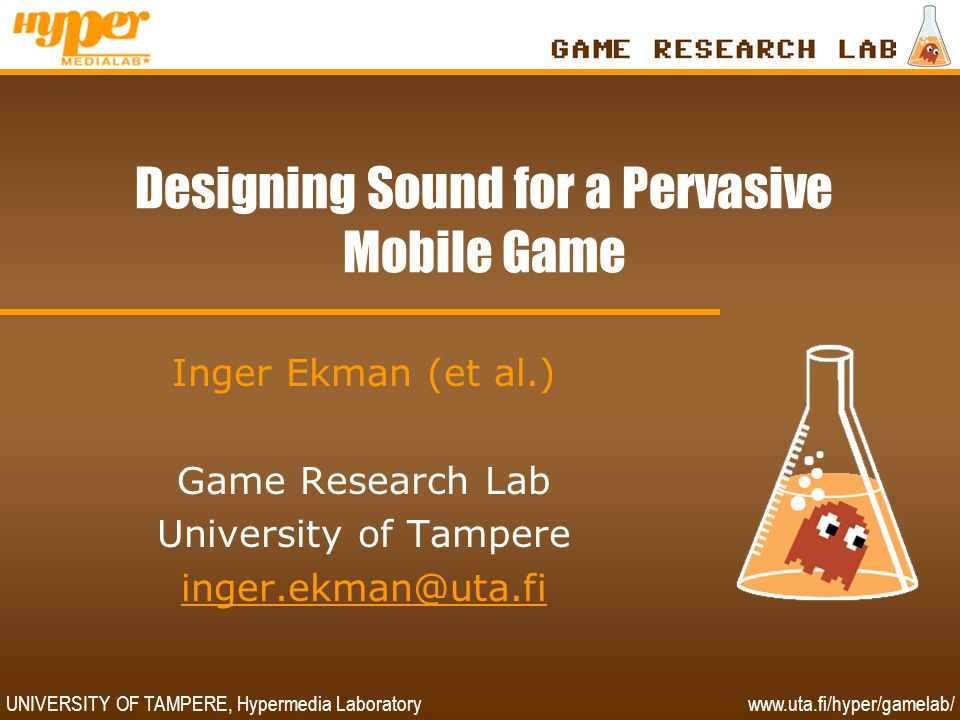 UNIVERSITY OF TAMPERE, Hypermedia Laboratory www.uta.fi/hyper/gamelab/ Pervasive Mobile Games •Mobile games – not just mobile game devices —Mobility part of gaming —> Location-aware game device •Pervasive gaming —Playing in relation to physical world activities —> Game environment superimposed over physical world