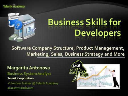 Software Company Structure, Product Management, Marketing, Sales, Business Strategy and More Margarita Antonova Volunteer Telerik Academy academy.telerik.com.
