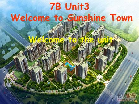 7B Unit3 Welcome to Sunshine Town Welcome to the unit.